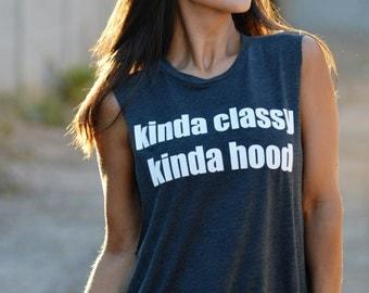 Kinda Classy Kinda Hood.  Crew Neck Boyfriend Muscle Tee.  Sizes S-L.  Made in the USA.