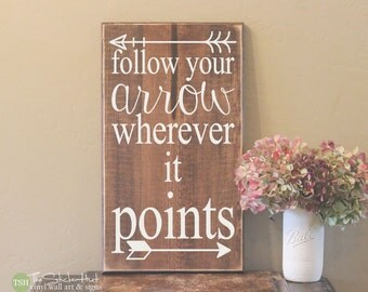 Follow Your Arrow Wherever It Points - Wood Sign - Home Decor - Quote Saying Distressed Wooden Sign S207 - Wall Signs - Wood Signs