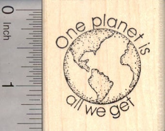 One Planet Is All We Get Rubber Stamp D6610 Wood Mounted, Earth Day