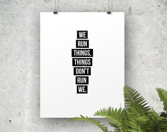 We Run Things, Things Don't Run We || Inspirational Poster || Music Lyric Quote Art Print Poster, Miley Cyrus Art, Office Art