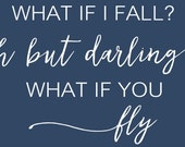 What if Fall? Oh My Darling, What if You Fly, Inspirational Sign, Motivational Sign, Vinyl Letters Decals