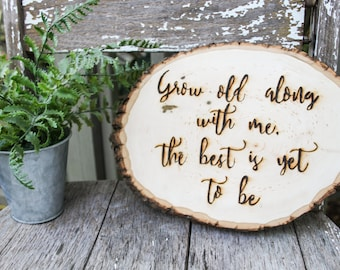 Woodburned Quote Wood Slice - Grow old along with me, the best is yet to be - Wedding gift - Wedding Decor