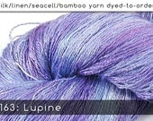 DtO 163: Lupine on Silk/Linen/Seacell/Bamboo Yarn Custom Dyed-to-Order