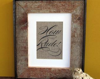 HOW RUDE - burlap art print