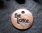 be love - antiqued copper charm or pendant