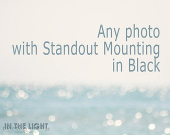 Any Photo - Black Standout Mounting - Choose the Size