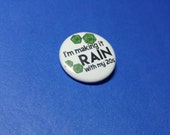 Making it Rain with my 20s Pinback Button (or Magnet)