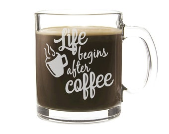 Etched Coffee Cup - Personalized Gift - Life Begins After Coffee - Engraved Glass Mug