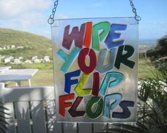 Plaque Wall Hanging Fused Glass Wipe Your Flip Flops Sign - Can be Personalized