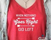 When Nothing Goes Right - Go Left Ladies' Triblend V-Neck T-Shirt - Positive attitude, optimistic, happy, motivational, women's v-neck