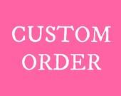 Custom Order For V.