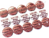 """Bacon 1"""" Buttons, Bacon Pins, Bacon Buttons, Bacon Pinbacks, Bacon Flatbacks, Bacon, I Love Bacon, Bacon Crazy, Bacon Party Favors"""