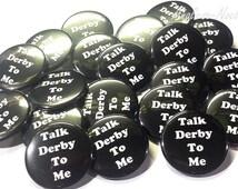 "Talk Derby to Me 1.5"" Button, Derby Pin Back, Derby Magnets, Derby Zipper Pull, Derby Key Chain, Derby Flat Back, Roller Derby, Derby Gifts"