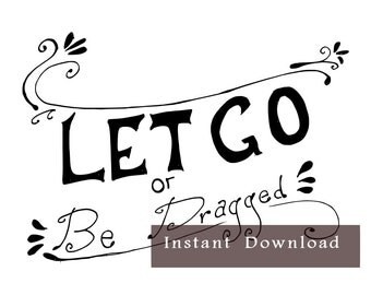 """INSTANT DOWNLOAD-"""" Let Go Or Be Dragged""""- White Background - 8x10 Illustrated Print by Mercedes Rodgers Gifts Under 30 Dollars"""
