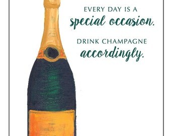 The Bevy Collection - Everyday is a Special Occasion. Drink Champagne Accordingly. -  ART PRINT