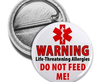 Medical Alert DONT FEED ME Life Threatening Allergies Warning Pin Back Button Badge (Choose Size)