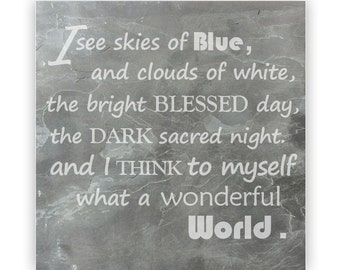 Tile - Large Slate 12in - 13854 I See Skies of Blue, and clouds of white…What a Wonderful World