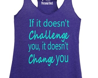 Running tank top for women's - running tops for women's - running tank - woman running shirt - if it does'nt challenge you