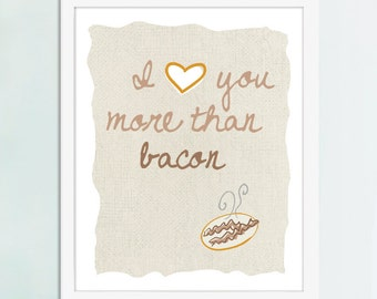 I Love You More Than Bacon, Bacon Art, Kitchen Art, Bacon Poster, Kitchen Poster