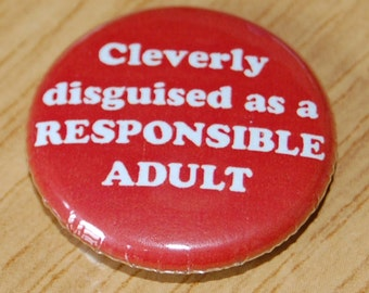 Cleverly Disguised as a Responsible Adult Button Badge 25mm / 1 inch Humour