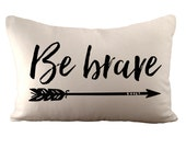 Be brave - Cushion/ Pillow Cover - 12x18 - Choose your fabric and font colour