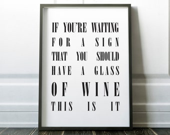 If you're waiting for a sign that you should have a glass of wine this is it, Giclee, Art Print, Canvas Sign, Wine Quote, Home Decor, Gift