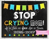 Stop Crying Mom Chalkboard sign, Instant Download, 1st day of SCHOOL sign, First Day of Kindergarten, boy printable sign, Preschool