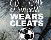 Vinyl Car Window Decal 8h x 5.5w - My Princess wears cleats with soccer ball .... sports soccer team