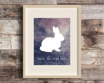 We're All Mad Here - White Rabbit - Alice in Wonderland themed art - Literary Gifts - Lewis Carroll - Wonderland - Literature - Book Lover