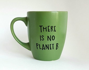 There is No Planet B, Under 25, Back to School, Nature Quote Coffee Tea Mug, 12 oz Green, Dishwasher Safe