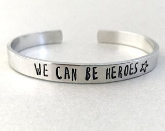 David Bowie Bracelet - We Can Be Heroes -Hand Stamped Cuff in Aluminum, Golden Brass or Sterling Silver