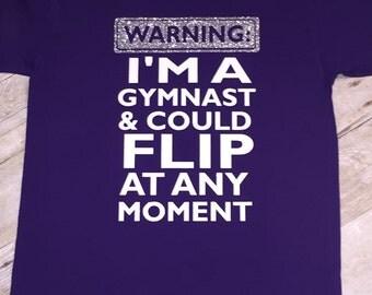 Warning! I'm a Gymnast and Could Flip At Any Time Tshirt Tee Shirt Gymnastics Acrobat Acrobatic Gym