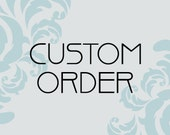 CUSTOM ORDER for M.W. - 2nd payment of 3 totaling 135.00