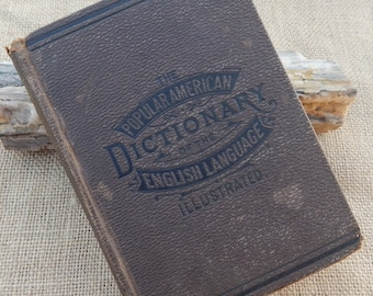The Popular American Dictionary of the English Language Illustrated  Copyright 1884  ~  American Dictionary 1884  ~  Antique Dictionary