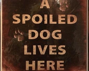 A Spolied Dog Lives Here Print Decoupaged on Wood
