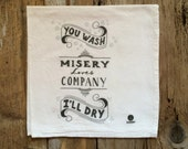 "Tea Towel, Dish Towel  - ""You wash, I'll dry - misery loves company"" - Flour sack tea towels, Funny dish towels"
