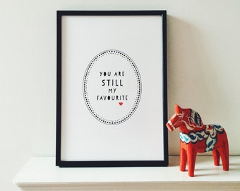 You are STILL my Favourite - Love Art Print
