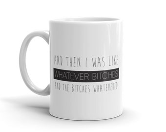 Whatever Bitches Coffee Mug