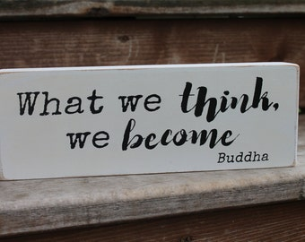 """Buddha - """"What we think, we become."""""""