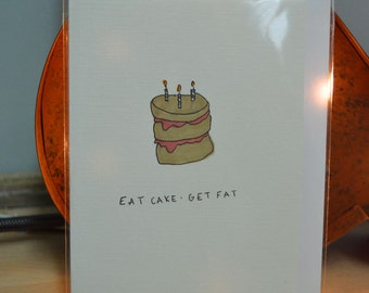 HAND ILLUSTRATED ' Eat Cake Get Fat' A6 Card With Envelope ONLY 2