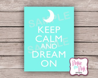 INSTANT Download Keep Calm and Dream On Digital File-- Keep Calm Sign
