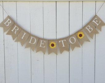 BRIDE TO BE Banner, Burlap Bridal Shower Banner, Sunflower Bridal Shower Decor, Engagement Banner, Sunflower Burlap Banner, Photo Prop