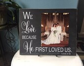 Personalized Wedding Gift | Picture Frame Board Sign | We Love Because He First Loved Us | Photo Frame Quote | Bridal Shower Gift | 8x10 |