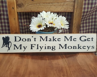 Don't Make Me Get My Flying Monkeys.. Rustic Sign, Mother's Day Gift, Country Decor