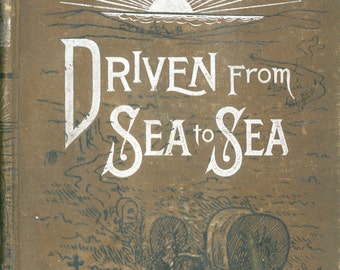 """Antiquarian Book, """"Driven From Sea To Sea"""" By C.C. Post"""