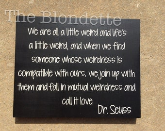 Dr. Seuss Love Quote. 9 x 12 wooden sign. quote. sign. We are all a little weird and lifes a little weird