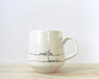 "Black and White ""Practice Happiness"" Mug. Message mug. Typographic mug. Minimal. Porcelain mug. Modern. Affirmation. MADE TO ORDER 4-6 weeks"