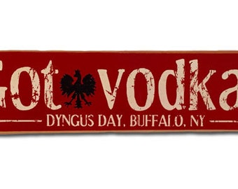 Got Vodka? Buffalo Polish wooden sign