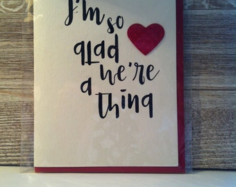 I'm so glad we're a thing ... greeting card.