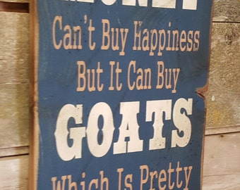 Money Can't Buy Happiness, But It Can Buy Goats, Which Is Pretty Much The Same Thing, Humorous, Western, Antiqued, Wooden Sign in NAVY